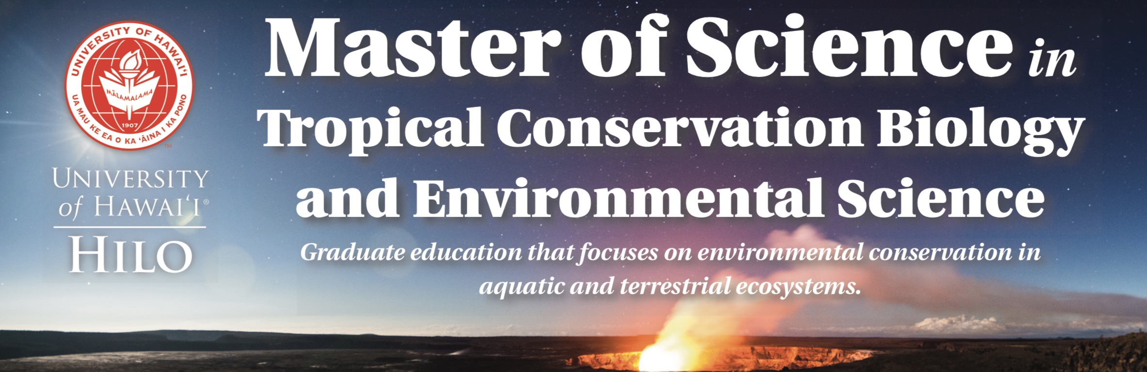 Master of Science in Tropical Conservation Biology and Environmental Science: Available Tracks. Graduate education that focuses on environmental conservation in aquatic and terrestrial ecosystems