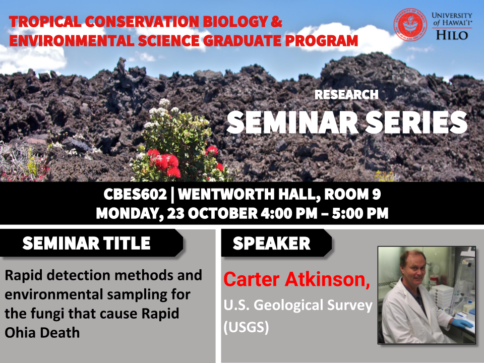 TCBES seminar speaker Carter Atkinson from USGS, October 23rd in Wentworth 9 from 4 to 5pm on rapid detection methods and environmental sampling for the fungi that cause rapid ohia death