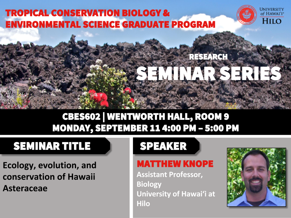 TCBES seminar speaker Matthew Knope from University of Hawaiʻi at Hilo, September 11th in Wentworth 9 from 4 to 5pm on ecology, evolution, and conservation of Hawaii _Asteraceae_