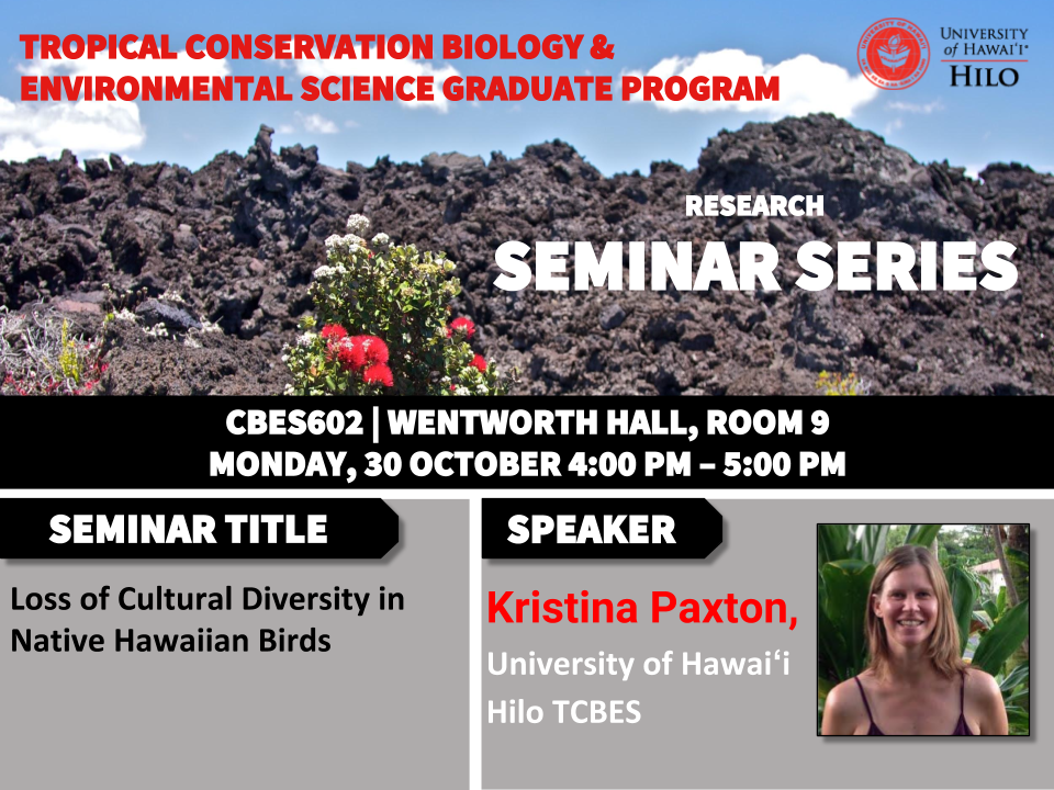 TCBES seminar speaker Kristina Paxton from University of Hawaiʻi at Hilo, October 30th in Wentworth 9 from 4 to 5pm on loss of cultural diversity in native Hawaiian birds
