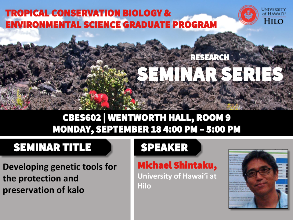 TCBES seminar speaker Michael Shintaku from University of Hawaiʻi at Hilo, September 18th in Wentworth 9 from 4 to 5pm on developing genetic tools for the protection and preservation of kalo