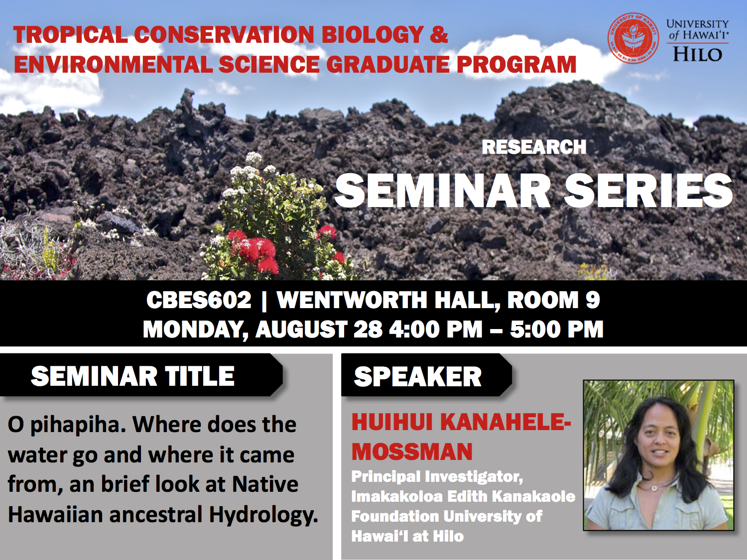 TCBES seminar speaker Huihui Kanahele-Mossman from Imakakoloa Edith Kanakaole Foundation University of Hawaiʻi at Hilo, August 28th in Wentworth 9 from 4 to 5pm on O pihapiha: where does the water go and where does it come from, a brief look at native Hawaiian ancestral hydrology