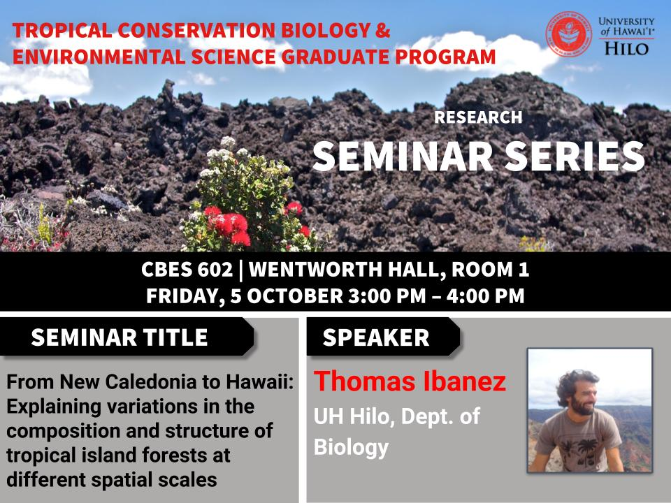 TCBES seminar speaker Thomas Ibanez from UH Hilo, October 5th in Wentworth 1 from 3 to 4pm on From New Caledonia to Hawaii: Explaining variations in the composition and structure of tropical island forests at different spatial scales