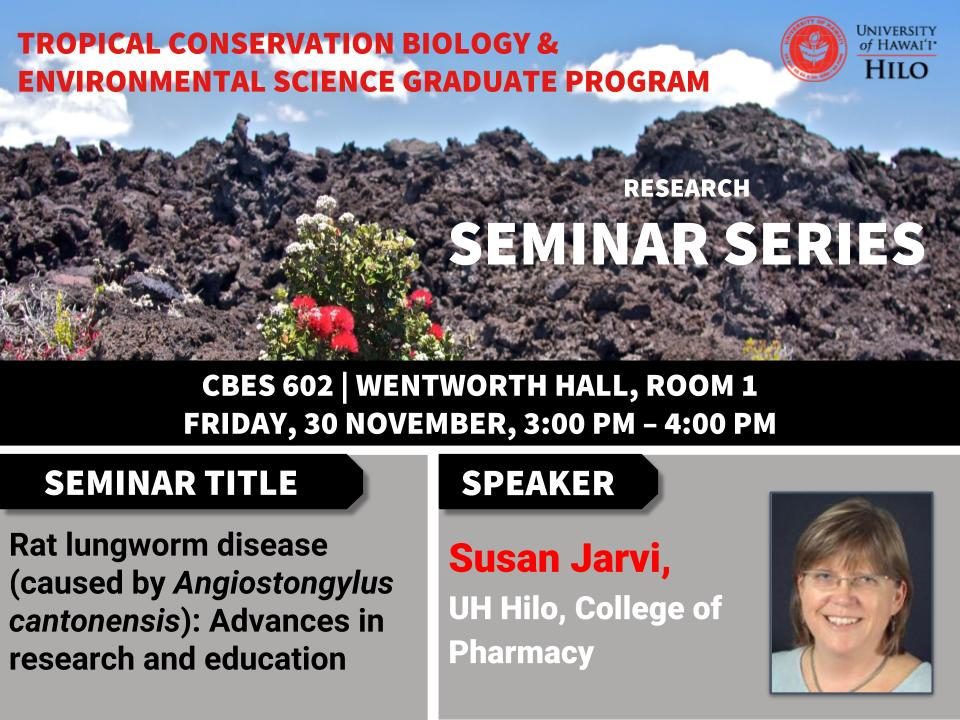 TCBES seminar speaker Susan Jarvi from UH Hilo, November 30th in Wentworth 1 from 3 to 4pm on Rat lungworm disease (caused by _Angiostongylus cantonensis_): Advances in research and education