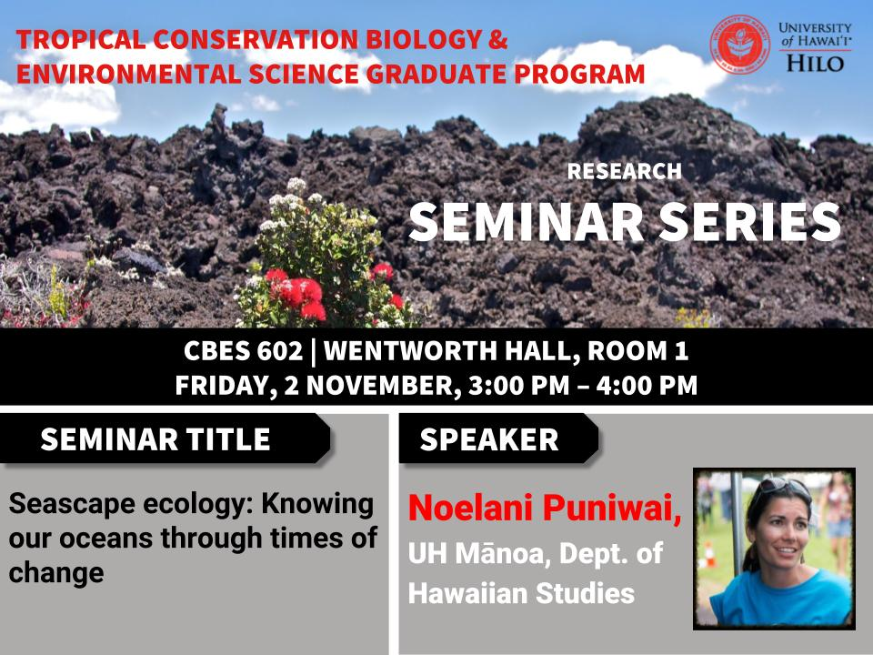 TCBES seminar speaker Noelani Puniwai from UH Manoa, November 2nd in Wentworth 1 from 3 to 4pm on Seascape ecology: Knowing our oceans through times of change