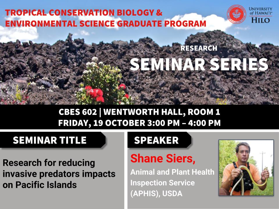 TCBES seminar speaker Shane Siers from USDA Wildlife Services National Wildlife Research Center, October 19th in Wentworth 1 from 3 to 4pm on Research for reducing invasive predators impacts on Pacific Islands