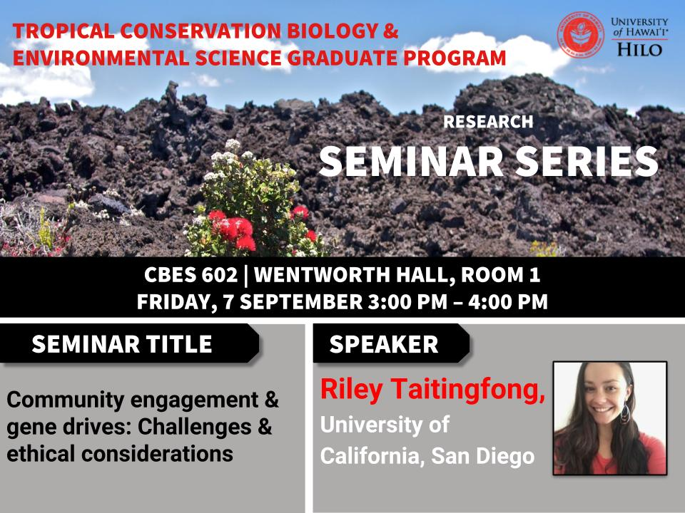 TCBES seminar speaker Riley Taitingfong from UC San Diego, September 7th in Wentworth 1 from 3 to 4pm on Community engagement and gene drives: Challenges and ethical considerations