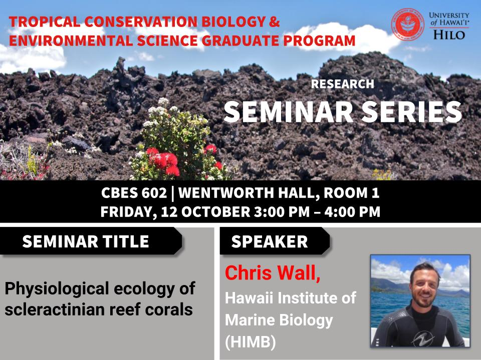 TCBES seminar speaker Chris Wall from HIMB, October 12th in Wentworth 1 from 3 to 4pm on Physiological ecology of scleractinian reef corals