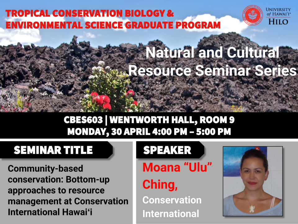 TCBES seminar speaker Moana Ulu Ching from Conservation international, April 30th in Wentworth 9 from 4 to 5pm on community-based conservation: bottom-up approaches to resource management at Conservation International Hawaiʻi