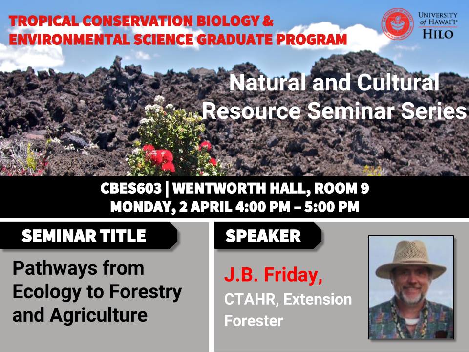 TCBES seminar speaker J.B. Friday from CTAHR, April 2nd in Wentworth 9 from 4 to 5pm on Pathways from ecology to forestry and agriculture