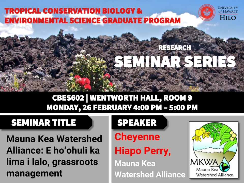 TCBES seminar speaker Cheyenne Hiapo Perry from Mauna Kea Watershed Alliance, February 26th in Wentworth 9 from 4 to 5pm on Mauna Kea Watershed Alliance: E hoʻohuli ka lima i lalo, grassroots management
