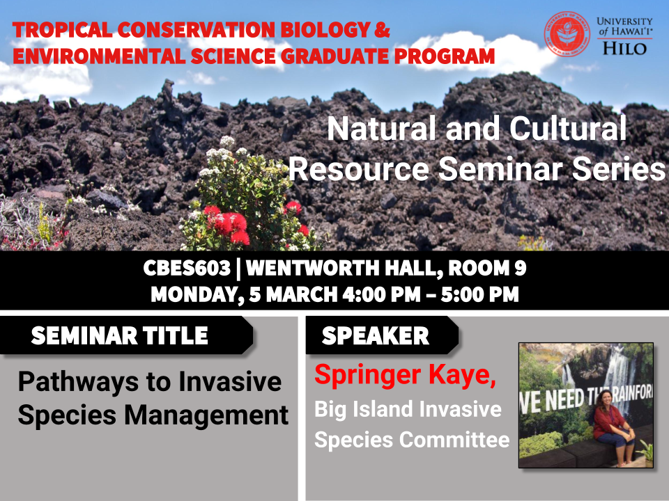 TCBES seminar speaker Springer Kaye from Big Island Invasive Species Committee, March 5th in Wentworth 9 from 4 to 5pm on pathways to invasive species management