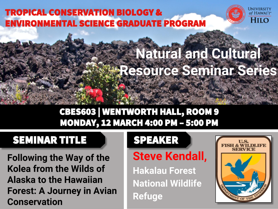 TCBES seminar speaker Steve Kendall from Hakalau Forest National Wildlife Refuge, March 12th in Wentworth 9 from 4 to 5pm on Following the ways of the Kolea from the wilds of Alaska to the Hawaiian forest: a journey in avian conservation