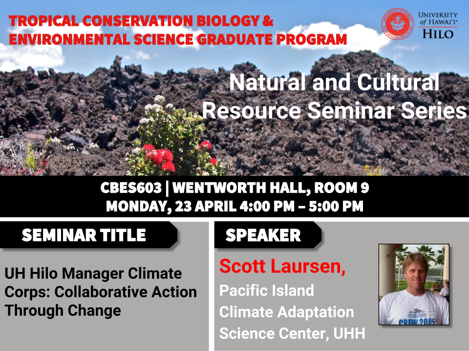 TCBES seminar speaker Scott Laursen from Pacific Islands Climate Change Adaptation Science Center, April 23rd in Wentworth 9 from 4 to 5pm on UH Hilo Manager Climate Corps: Collaborative Action Through Change