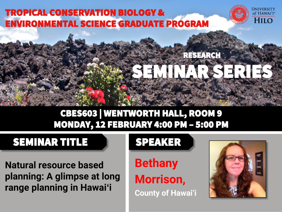 TCBES seminar speaker Bethany Morrison from County of Hawaiʻi, February 12th in Wentworth 9 from 4 to 5pm on Natural resource based planning: a glimpse at long range planning in Hawaiʻi