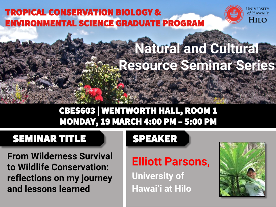 TCBES seminar speaker Elliott Parson from University of Hawaiʻi at Hilo, March 19th in Wentworth 9 from 4 to 5pm on From wilderness survival to wildlife conservation: reflections on my journey and lessons learned