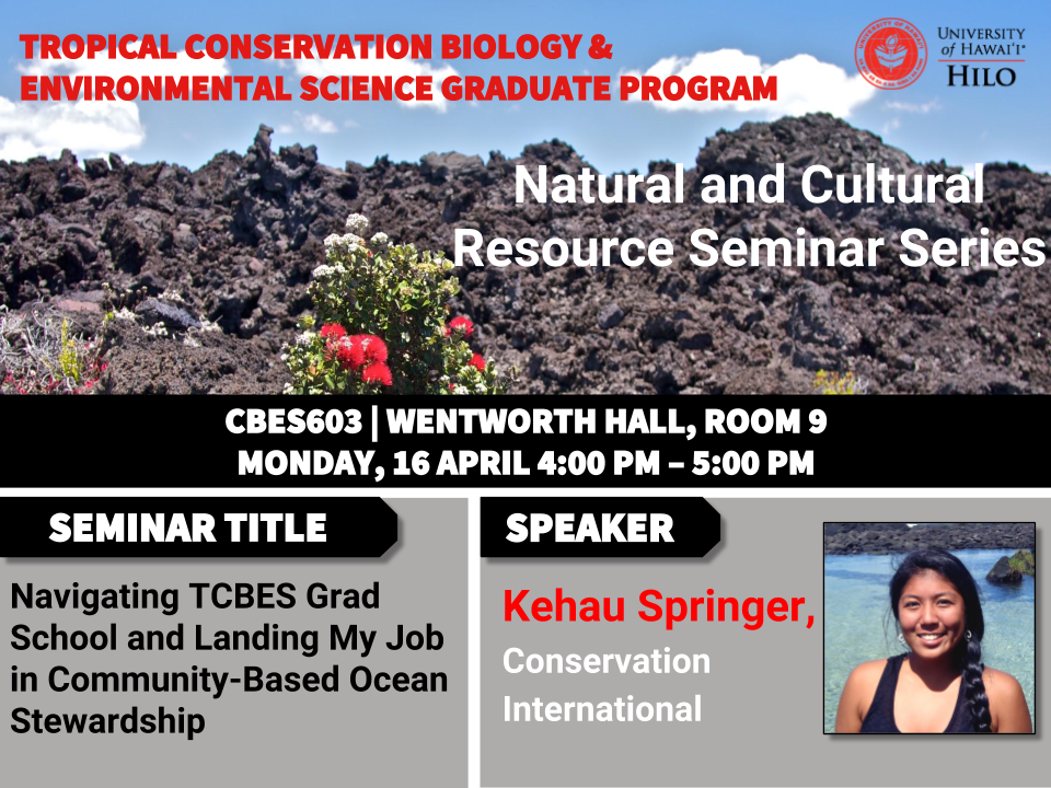 TCBES seminar speaker Kehau Springer from Conservation International, April 16th in Wentworth 9 from 4 to 5pm on Navigating TCBES grad school and and landing my job in community-based ocean stewardship