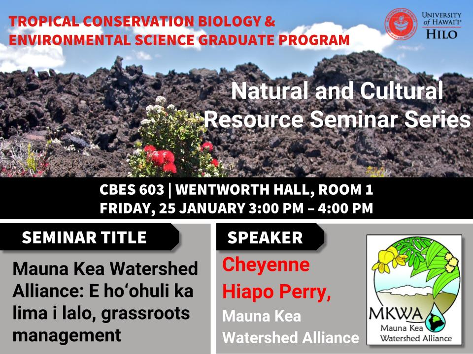 TCBES seminar speaker Cheyenne Hiapo Perry from Mauna Kea Watershed Alliance, January 25th in Wentworth 1 from 3 to 4pm on Mauna Kea Watershed Alliance: E hoʻohuli ka lima i lalo, grassroots management