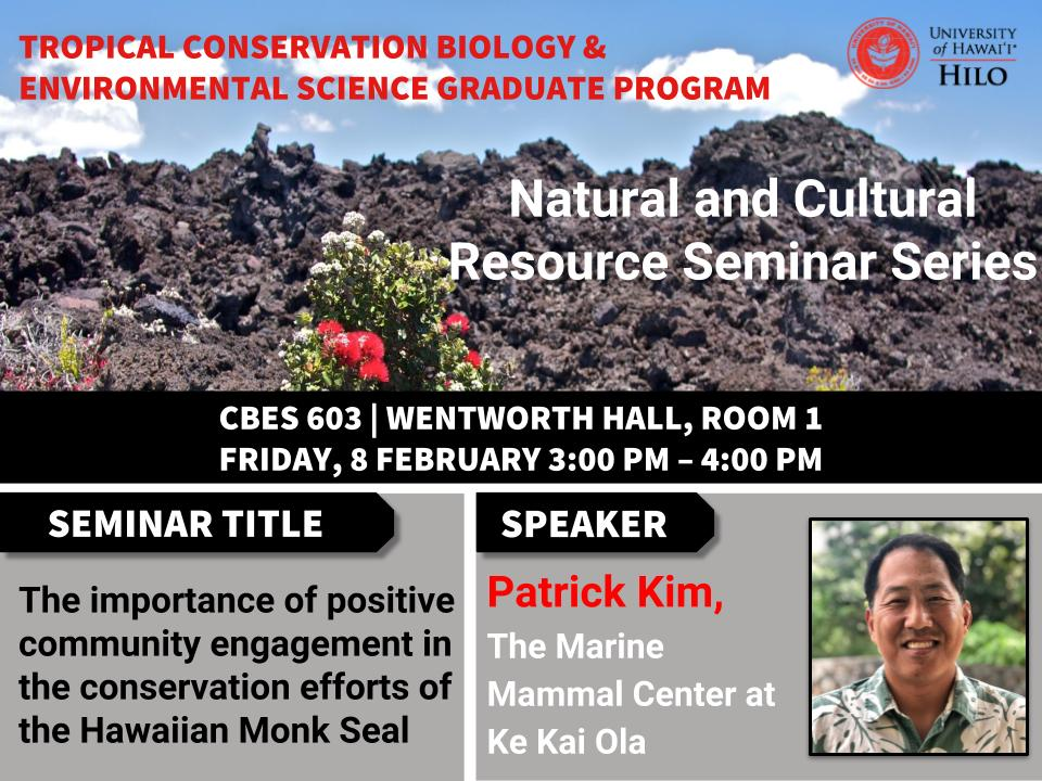 TCBES seminar speaker Patrick Kim from The Marine Mammal Center at Ke Kai Ola, February 8th in Wentworth 1 from 3 to 4pm on the importance of positive communitity engagement in the conservation efforts of the Hawaiian Monk Seal