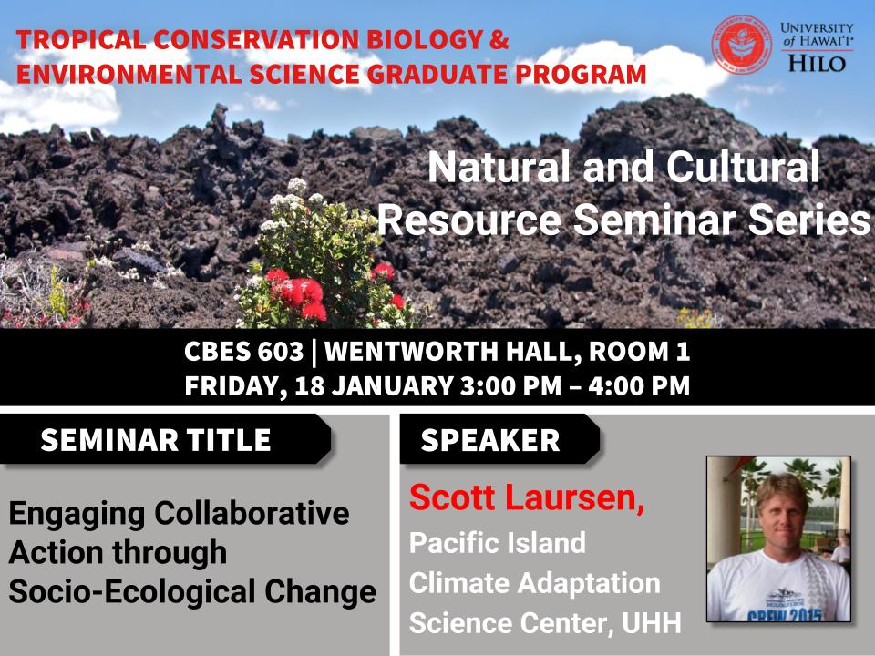 TCBES seminar speaker Scott Laursen from Pacific Island Climate Adaptation Science Center, January 18th in Wentworth 1 from 3 to 4pm on Engaging Collaborative Action through Socio-Ecological Change