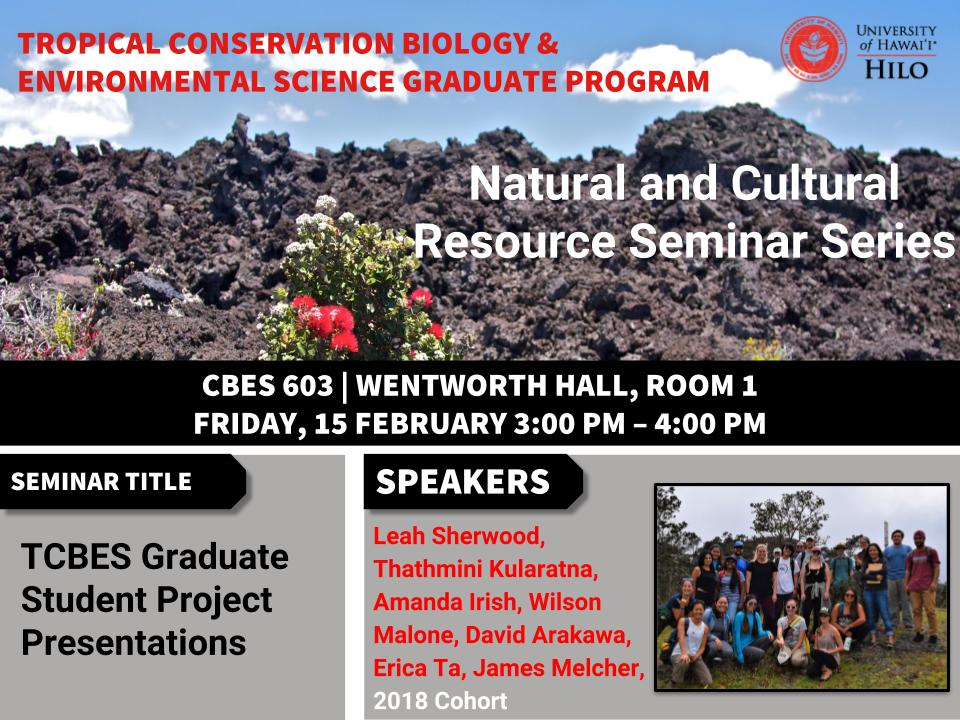 TBCES Natural and Cultural Resource Seminar, Friday, Feb. 15th will be featuring our very own TCBES graduate students from the 2018 cohort. Leah Sherwood, Thathmini Kularatna, Amanda Irish, Wilson Malone, David Arakawa, Erica Ta, and James Melcher in Wentworth 1 from 3pm to 4pm